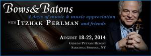 Itzhak Perlman to Host BOWS&BATONS Music Retreat in Saratoga Springs, Summer 2014