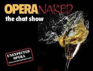 Unexpected Opera to Bring New Series - OPERA NAKED THE CHAT SHOW to St. James Studio, April-July 2014