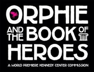 Kennedy Center to Present World Premiere of ORPHIE AND THE BOOK OF HEROES, 2/8-23