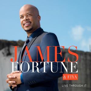 James Fortune & FIYA's LIVE THROUGH IT Gospel Album Hits iTunes