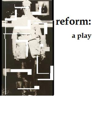 Juliet Echo Productions Stages REFORM: A PLAY, Now thru 2/11