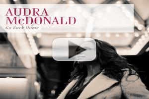 BWW Exclusive: Listen to Audra McDonald's 'Go Back Home'!
