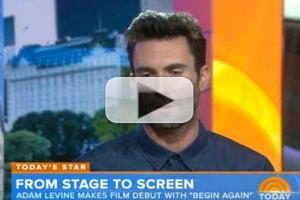VIDEO: Adam Levine on Making Big Screen Debut in BEGIN AGAIN: 'I Was Scared'