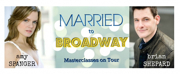 Spanger and Shepard Launch MARRIED TO BROADWAY Masterclass Tour