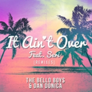 The Bello Boys and Dan Donica's 'It Ain't Over (feat. Seri) [Remixes]' Available Now