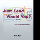 M.H. Fors Releases JUST LEAD WOULD YOU?