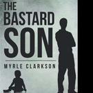 Myrle Clarkson Releases THE BASTARD SON