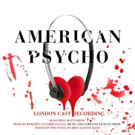 AMERICAN PSYCHO Original London Cast Recording Out Today