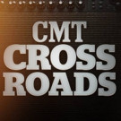 Music's Biggest Stars Set for New Episodes of CMT CROSSROADS