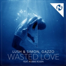 Lush & Simon, Gazzo Release 'Wasted Love' ft. Robbie Rosen