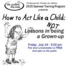 The Public Theatre to Present Free Performance of HOW TO ACT LIKE A CHILD This Friday