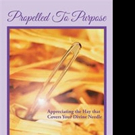PROPELLED TO PURPOSE is Released