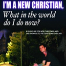 'I'm a new Christian, what in the world do I do now?' is Released