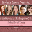Portland Sings to Present FIVE PART HORMONEY - THE PREGNANT CABARET