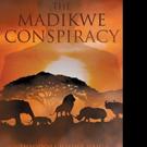 Theodore Josiha Haig Pens THE MADIKWE CONSPIRACY