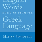 Matina Psyhogeos Shares ENGLISH WORDS DERIVING FROM THE GREEK LANGUAGE