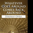 Deborah Opara Releases WHATEVER GOES AROUND COMES BACK AROUND