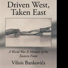Vilnis Bankovi Releases Memoir, DRIVEN WEST, TAKEN EAST