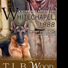 WHITECHAPEL - 1888, by T.L.B Wood is Now Available