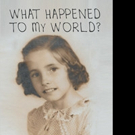 Helen Kizer Asks WHAT HAPPENED TO MY WORLD? in New Book