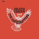 Heath Green and The Makeshifters Debut LP Out 3/3