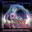 Cleopatra Records Releases New Album From Electronic Musician Dazed Marrow