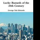 George Tait Edwards Releases LUCKY BASTARDS OF THE 20TH CENTURY