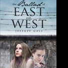 Jeffrey Gale Releases THE BALLAD OF EAST AND WEST