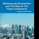 George Tait Edwards Shares 'Shimomuran Economics and The Rise of The Tokyo Consensus'