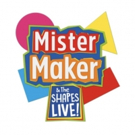 Hit Show MISTER MAKER & THE SHAPES LIVE Returns to the UK
