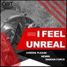 Cheese Please, Newmi & Damian Force Present 'I Feel Unreal'