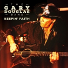 The Gary Douglas Band Announces Spring Tour Dates for New Album KEEPIN' FAITH
