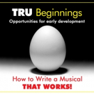 Theater Resources Unlimited to Present HOW TO WRITE A MUSICAL THAT WORKS! Workshop Next Month