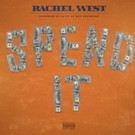 Music Artist Rachel West Drops Hot New Single 'Spend It'