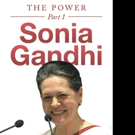 'Sonia Gandhi: Part 1 – The Power' is Released
