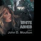 John D. Moulton Releases WHITE ASHES