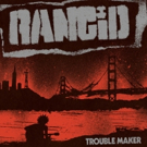 Rancid Announce New Album 'Trouble Maker' on Hellcat/Epitaph