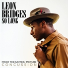 R&B Artist Leon Bridges to Provide New Song 'So Long' New Film CONCUSSION
