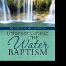 Rodolphe Moussinga Explains Water Baptism in New Release