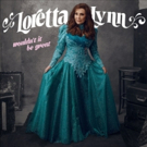 Loretta Lynn to Release New Studio Album 'Wouldn't It Be Great' This August