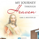 Earl E. Holstein, Jr. Shares 'My Journey Through Heaven'