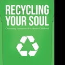 Albert Dedmon Launches 'Recycling Your Soul: Overcoming Limitations of an Abusive Childhood'