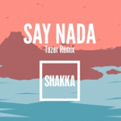 Shakka's 'Say Nada' Gets Remix from Tazer
