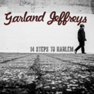 Garland Jeffreys' New Album '14 Steps To Harlem' Released to Critical Acclaim