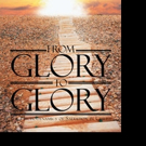 H. Owen Ward Announces FROM GLORY TO GLORY