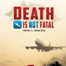 Vernon L. Grose Says DEATH IS NOT FATAL
