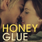 Award-Winning Indie Love Story HONEYGLUE to Hit Select Theaters Today