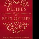 Rachel Zangrillo-Galicinao Releases DESIRES THROUGH THE EYES OF LIFE