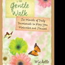 Michelle Palu Releases 'The Gentle Walk: Six Months of Daily Devotionals To Keep You Motivated and Focused'