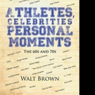 Walt Brown Shares ATHLETES, CELEBRITIES, PERSONAL MOMENTS, THE 60S AND 70S